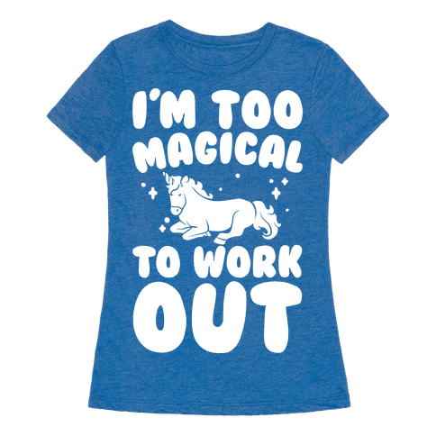 Too magical to work out unicorn white print t shirt human for Work t shirt printing