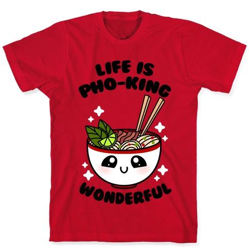 Life Is Pho-King Wonderful T-Shirt