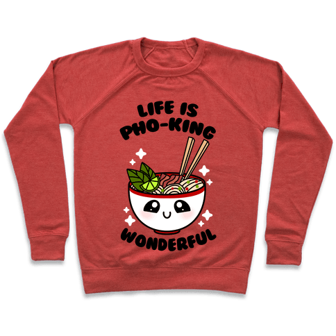 Life Is Pho-King Wonderful Pullover