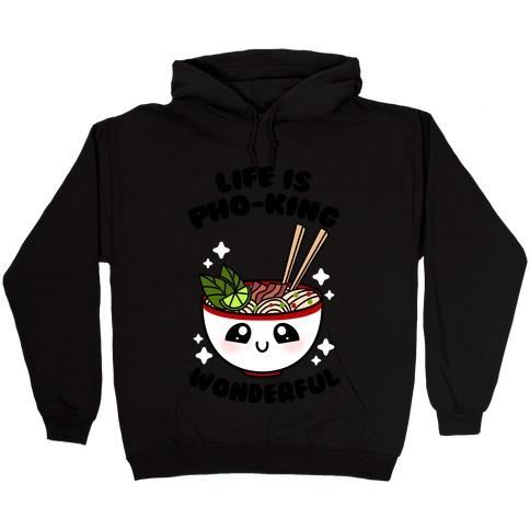 Life Is Pho-King Wonderful Hooded Sweatshirt