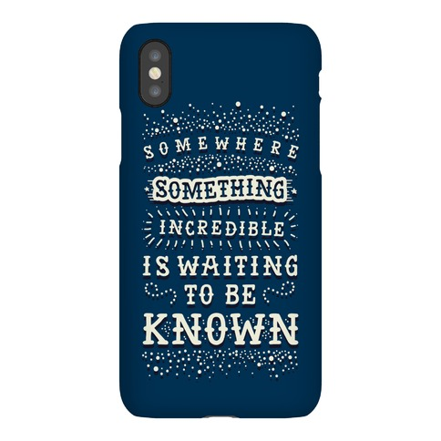 Somewhere Something Incredible Is Waiting To Be Known Phone Case