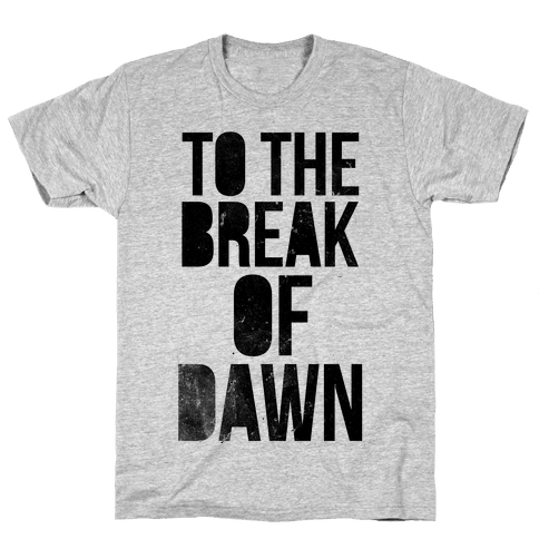 To the Break of Dawn Mens T-Shirt