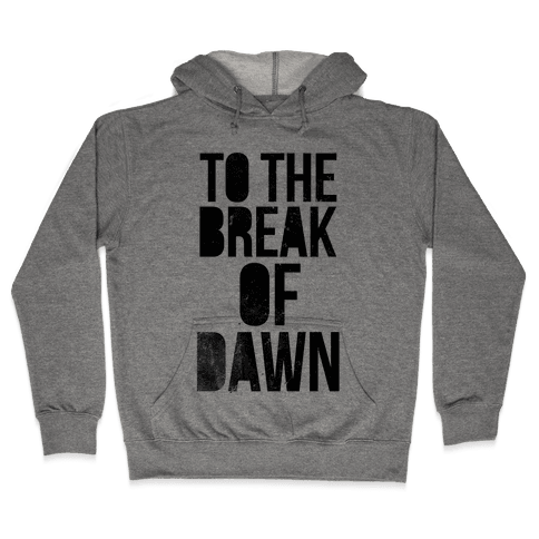 To the Break of Dawn Hooded Sweatshirt