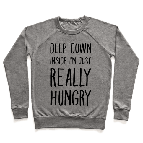 Deep Down Inside I'm Just REALLY Hungry Pullover