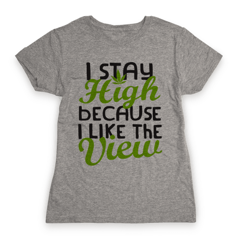 I Stay High Because I Like The View (Tank) Womens T-Shirt