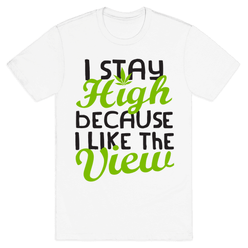 I Stay High Because I Like The View (Tank) Mens T-Shirt