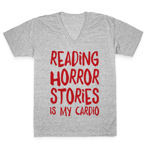 Reading Horror Stories Is My Cardio V-Neck Tee Shirt