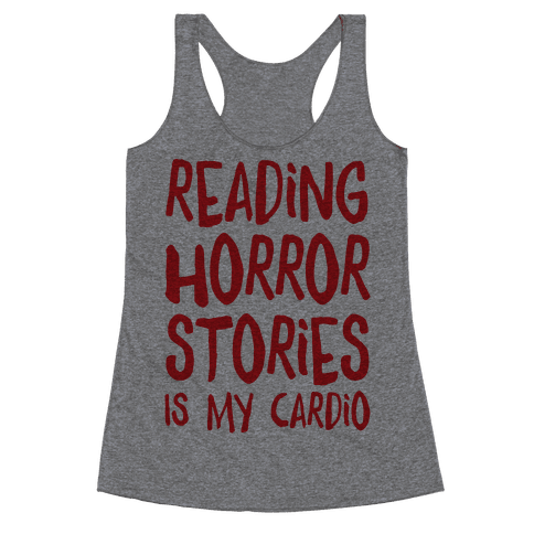 Reading Horror Stories Is My Cardio Racerback Tank Top