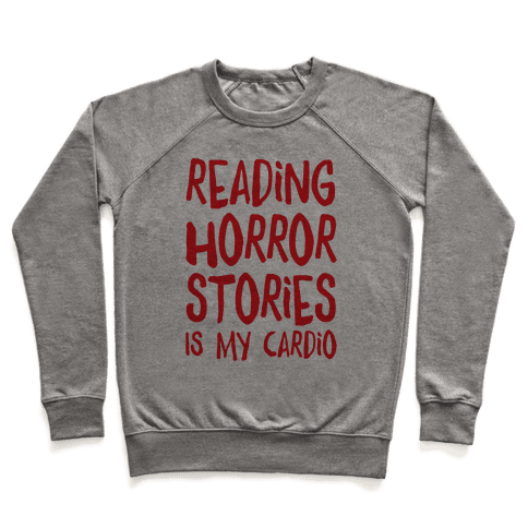 Reading Horror Stories Is My Cardio Pullover