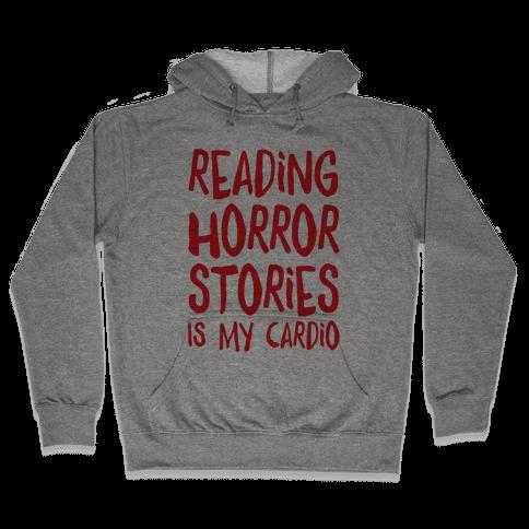 Reading Horror Stories Is My Cardio Hooded Sweatshirt