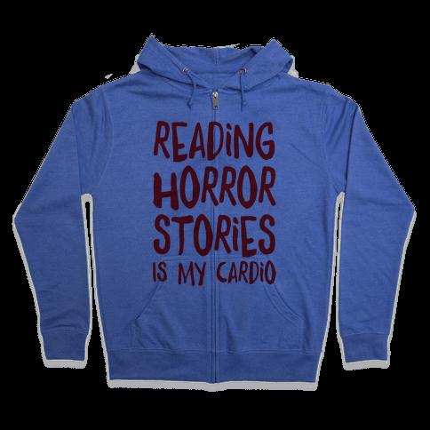 Reading Horror Stories Is My Cardio Zip Hoodie