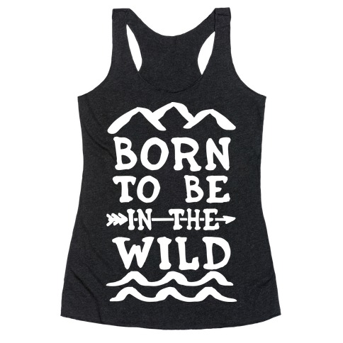 Born To Be In The Wild Racerback Tank Top