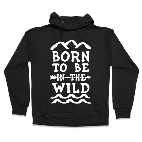 Born To Be In The Wild Hooded Sweatshirt