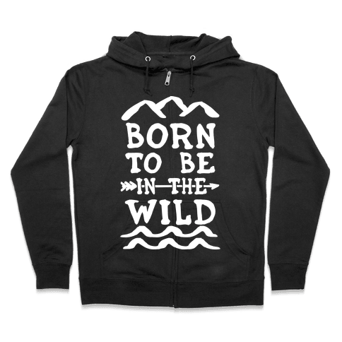 Born To Be In The Wild Zip Hoodie