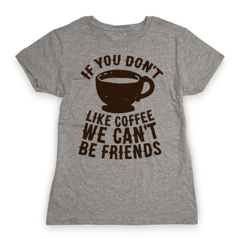 If You Don't Like Coffee We Can't Be Friends