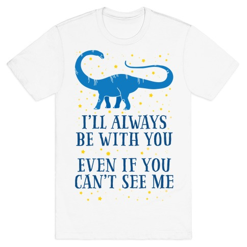 I'll Always Be With You Even If You Can't See Me Mens T-Shirt