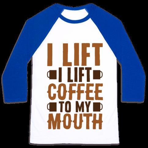 I Lift (Coffee To My Mouth) Baseball Tee