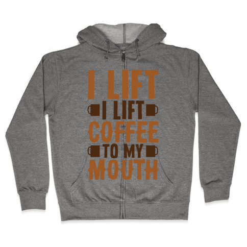 I Lift (Coffee To My Mouth) Zip Hoodie