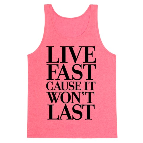 Live Fast Because It Won't Last Tank Top