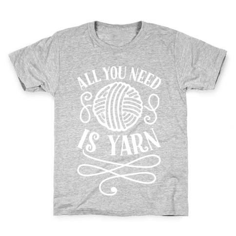 All You Need Is Yarn Kids T-Shirt