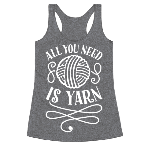 All You Need Is Yarn Racerback Tank Top