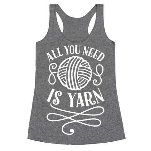 All You Need Is Yarn Racerback Tank Top