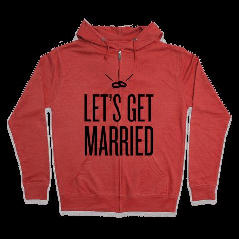 Let's Get Married Zip Hoodie