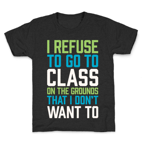 I Refuse To Go To Class Because I Don't Want To Kids T-Shirt