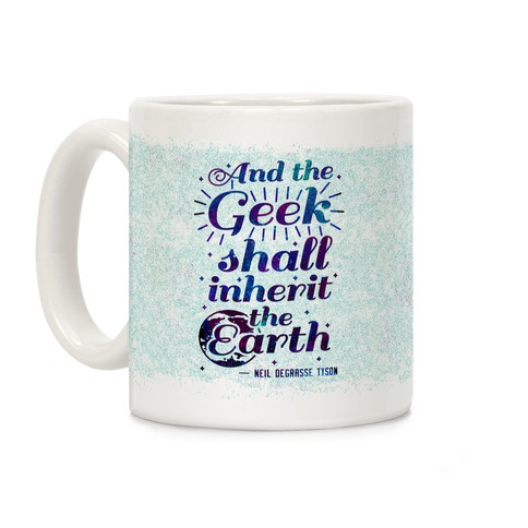 And the Geek Shall Inherit the Earth Coffee Mug