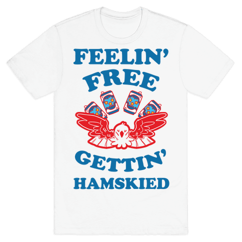 Feelin' Free Gettin' Hamskied Mens T-Shirt
