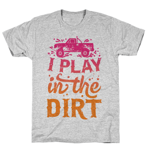 I Play In The Dirt Mens T-Shirt