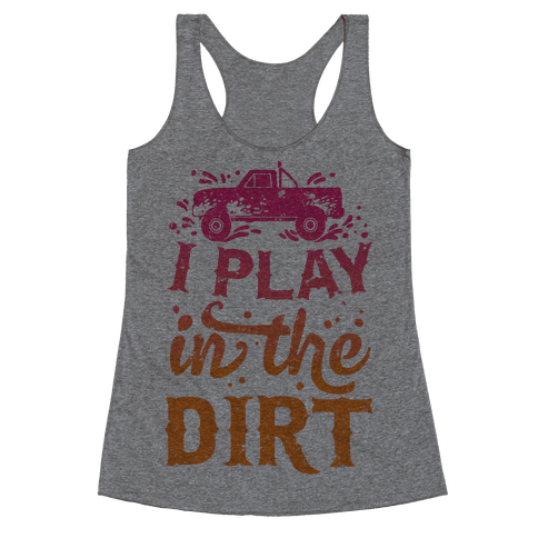I Play In The Dirt Racerback Tank Top