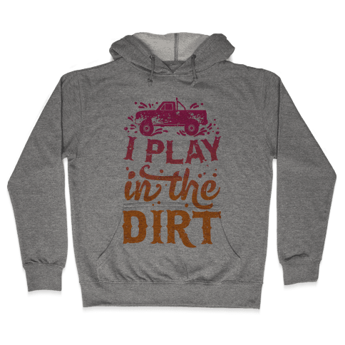 I Play In The Dirt Hooded Sweatshirt