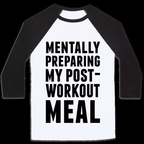 Mentally Preparing My Post-Workout Meal Baseball Tee
