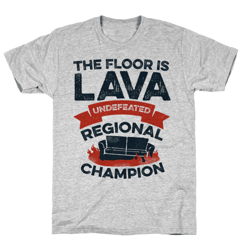 The Floor is Lava Undefeated Regional Champion Mens T-Shirt