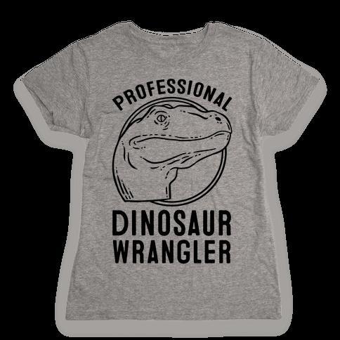 Professional Dinosaur Wrangler Womens T-Shirt