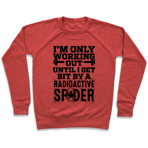 I'm Only Working Out Until I Get Bit By A Radioactive Spider Pullover