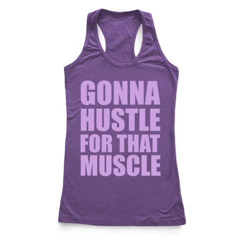 Gonna Hustle For That Muscle Racerback Tank Top