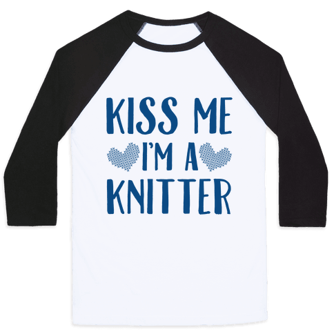 Kiss Me I'm A Knitter Baseball Tee