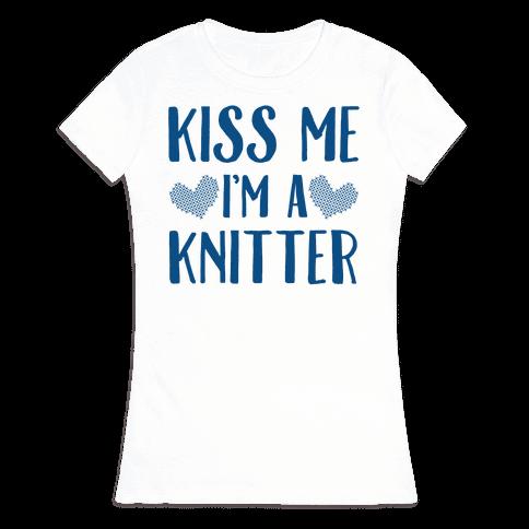 Kiss Me I'm A Knitter Womens T-Shirt