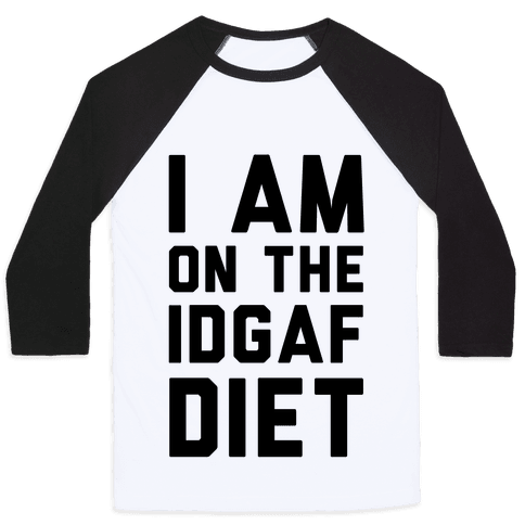 I'm On the IDGAF Diet Baseball Tee