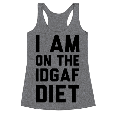 I'm On the IDGAF Diet Racerback Tank Top