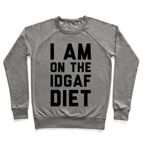 I'm On the IDGAF Diet Pullover