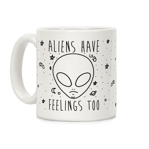 Aliens Have Feelings Too Coffee Mug