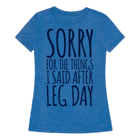 Sorry for the Things I Said After Leg Day