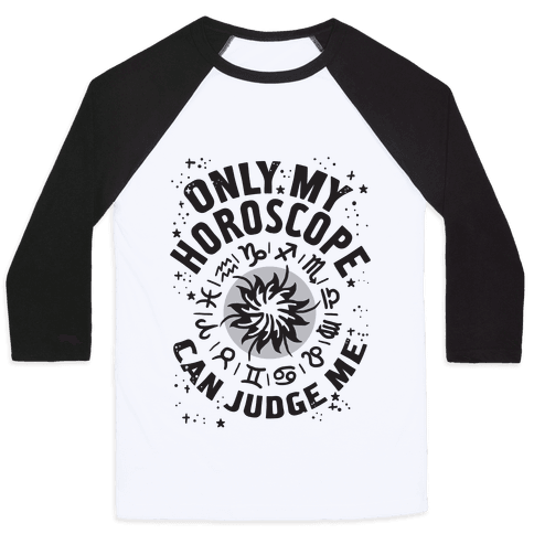 Only My Horoscope Can Judge Me Baseball Tee