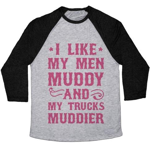 I Like My Men Muddy And My Trucks Muddier Baseball Tee