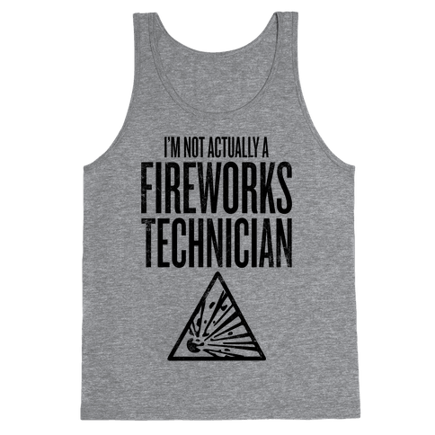 Not Actually A Fireworks Technician Tank Top