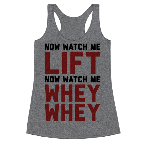 Now Watch Me Lift Now Watch Me Whey Whey Racerback Tank Top