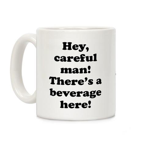 Hey Careful Man There's A Beverage Here! Coffee Mug